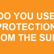 Do You Use Protection from the Sun